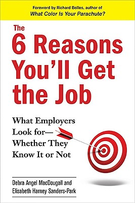 The 6 Reasons You'll Get the Job By Macdougall, Debra Angel/ Sanders-park, Elisabeth Harney/ Bolles, Richard Nelson (FRW)