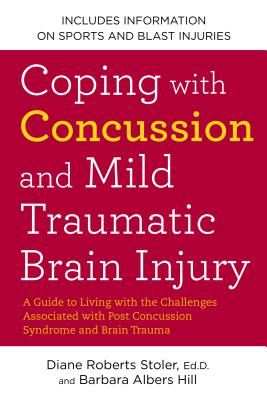 Coping With Concussion and Mild Traumatic Brain Injury By Stoler, Diane Roberts/ Hill, Barbara Albers